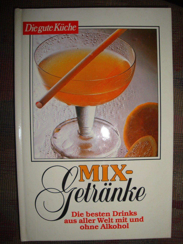 Mix-Getränke - Die besten Drinks aus aller Welt mit und ohne Alkohol ...