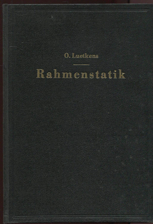 Otto Luetkens Die Methoden Der Rahmenstatik Aufbau Zusammenfassung