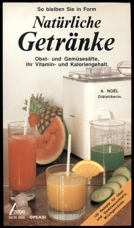 So bleiben Sie in Form Natürliche Getränke /Obst-und Gemüsesäfte ...