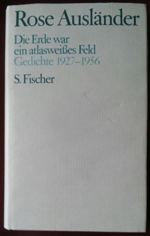 Rose Ausländer Die Erde War Ein Atlasweisses Feld Gedichte 1927 1956