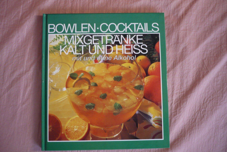 Bowlen, Cocktails, Mixgetränke kalt und heiß mit und ohne Alkohol ...