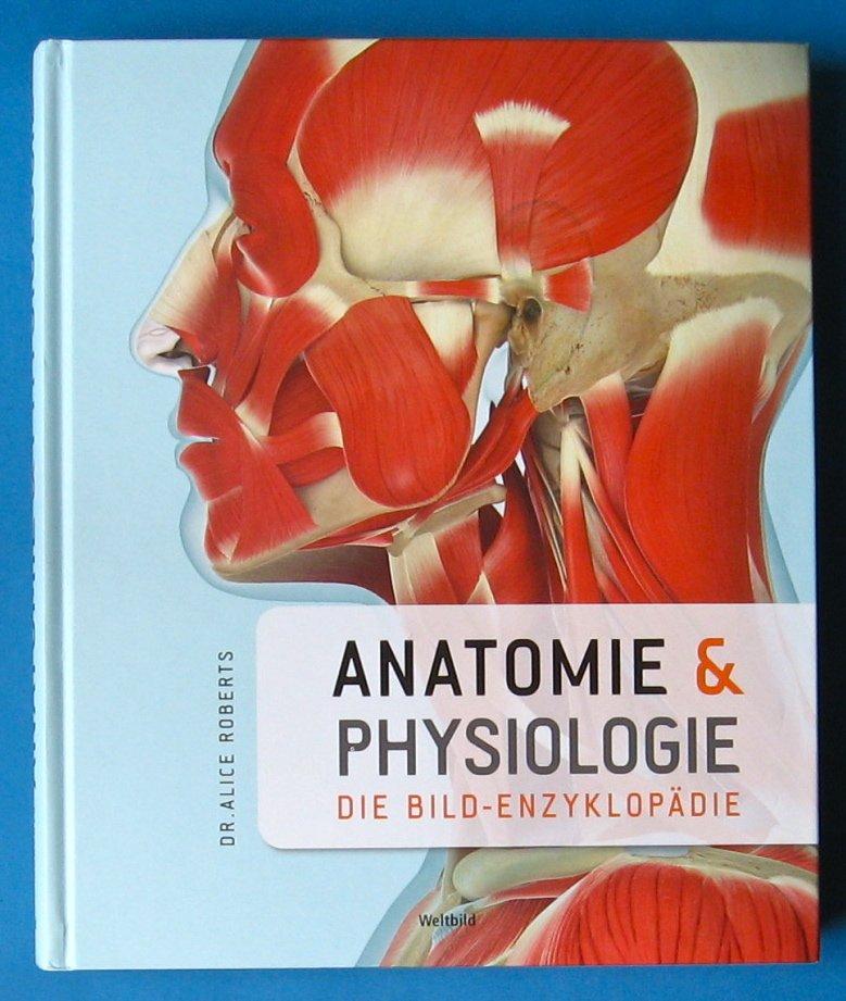 """Anatomie und Physiologie: Die Bild-Enzyklopädie"""" (Alice Roberts ..."""