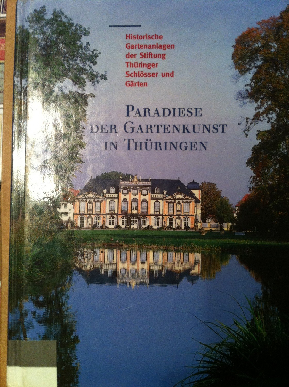 Paradiese Der Gartenkunst In Thüringen Historische Gartenanlagen