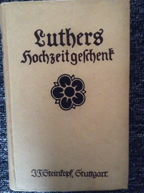 Luthers Hochzeitsgeschenk Zur Fuhrung Eines Gottgefalligen Und