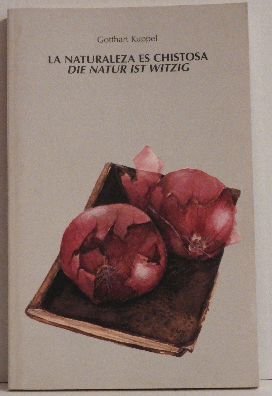 La Naturaleza Es Chistosa Die Natur Ist Witzig Gotthart Kuppel