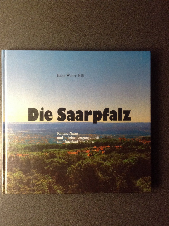 c2420f8a269c37 gebrauchtes Buch – Hans Walter Hill – Die Saarpfalz  Kultur