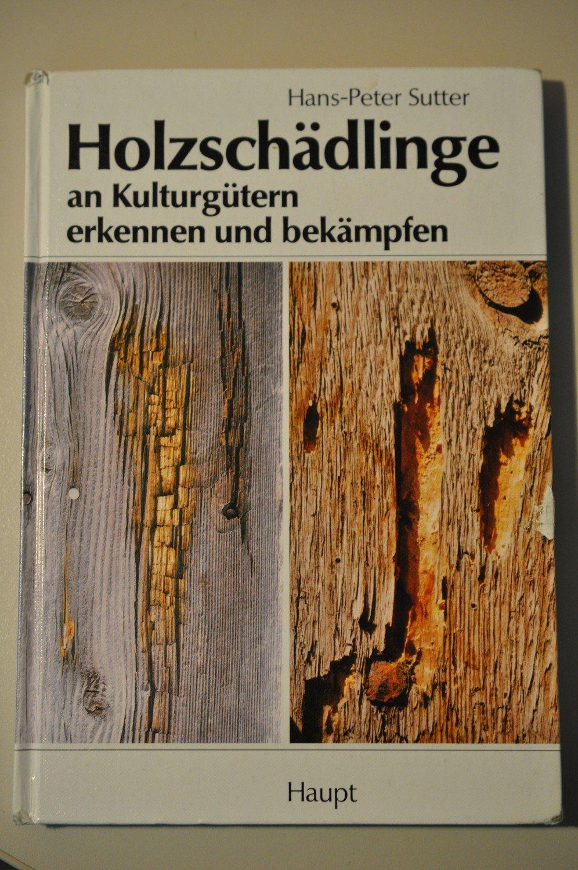 Holzschadlinge An Kulturgutern Erkennen Und Bekampfen Sutter Hans