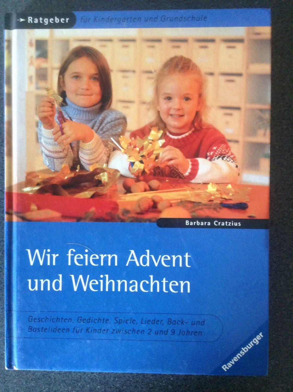 Wir Feiern Advent Und Weihnachten Geschichten Gedichte Spiele Lieder Back Und Bastelideen Für Kinder Zwischen 2 Und 9 Jahren