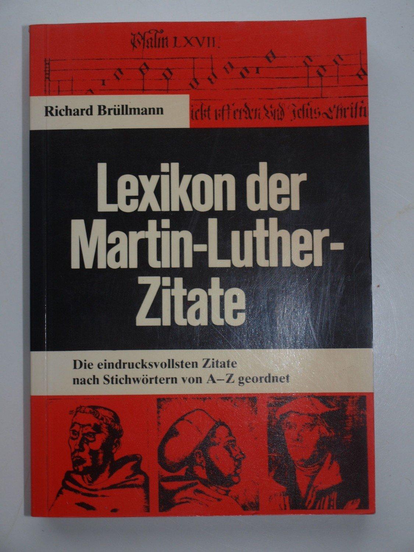 Lexikon Der Treffenden Martin Luther Zitate Richard Brüllmann
