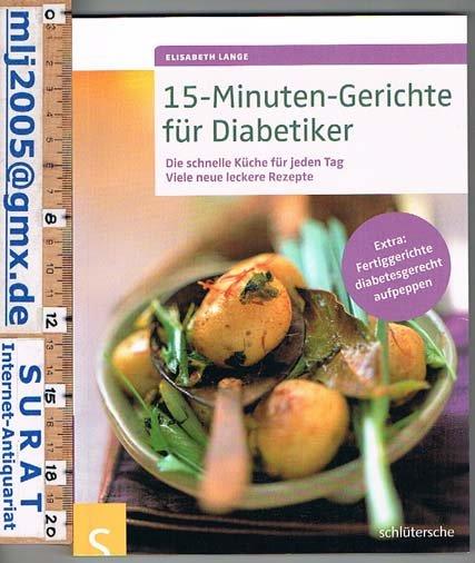 15-Minuten-Gerichte für Diabetiker - Die schnelle Küche für jeden Tag.  Viele neue leckere Rezepte. Extra: Fertiggerichte diabetesgerecht aufpeppen