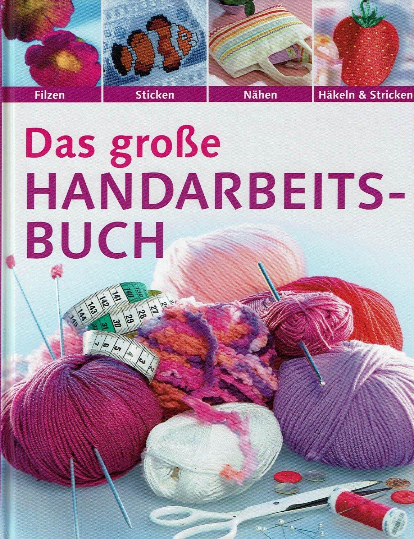 Das Große Handarbeitsbuch Nähen Stricken Häkeln Sticken