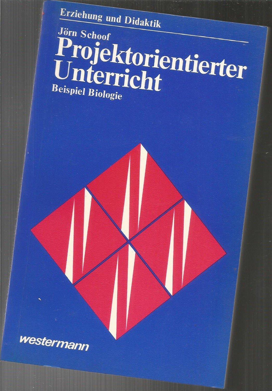 """Projektorientierter Unterricht, Beispiel Biologie"""" (Jörn Schoof ..."""