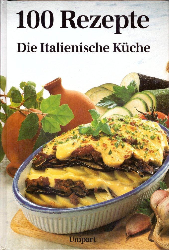 """100 Rezepte Die Italienische Küche"""" – Bücher gebraucht ..."""