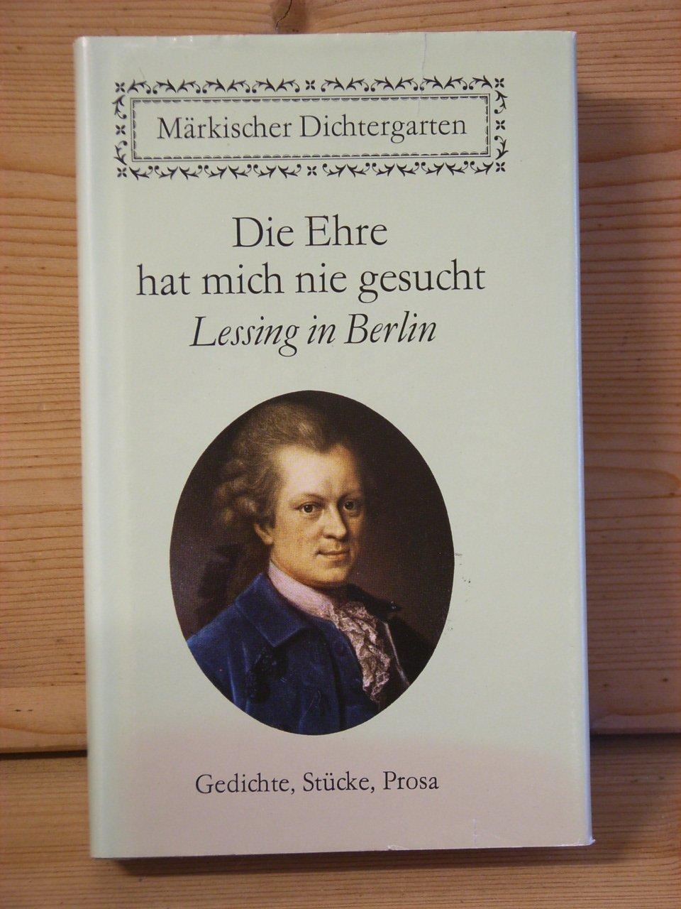 Die Ehre Hat Mich Nie Gesucht Lessing In Berlin Gedichte