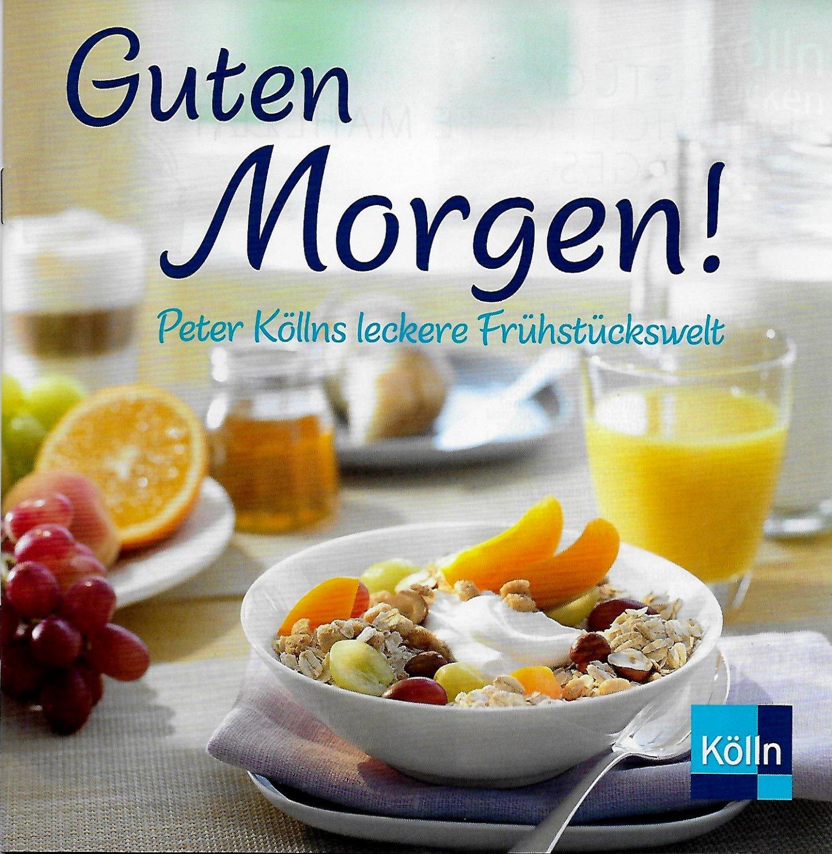 Guten Morgen Peter Köllns Leckere Frühstückswelt Neu