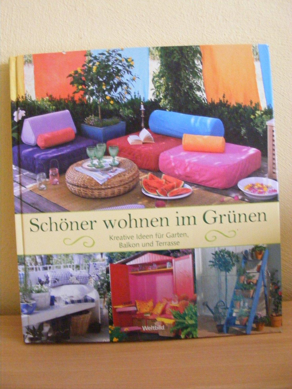 Schöner wohnen im Grünen (Kreative Ideen für Garten,Balkon und Terrasse)