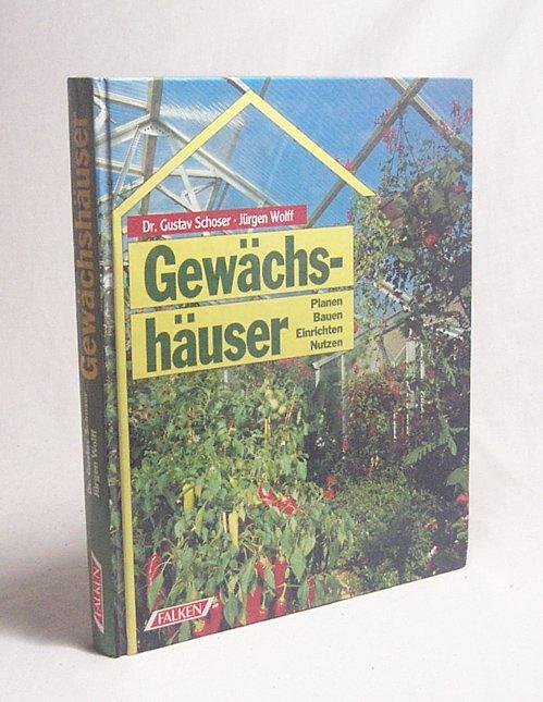Schoser Gustav; Wolff Jürgen, Gewächshäuser Rund ums Jahr ...