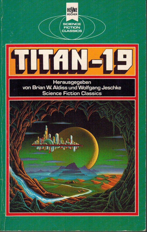 Wolfgang Jeschke, Brian W. Aldiss (Hrsg.) - Titan-19