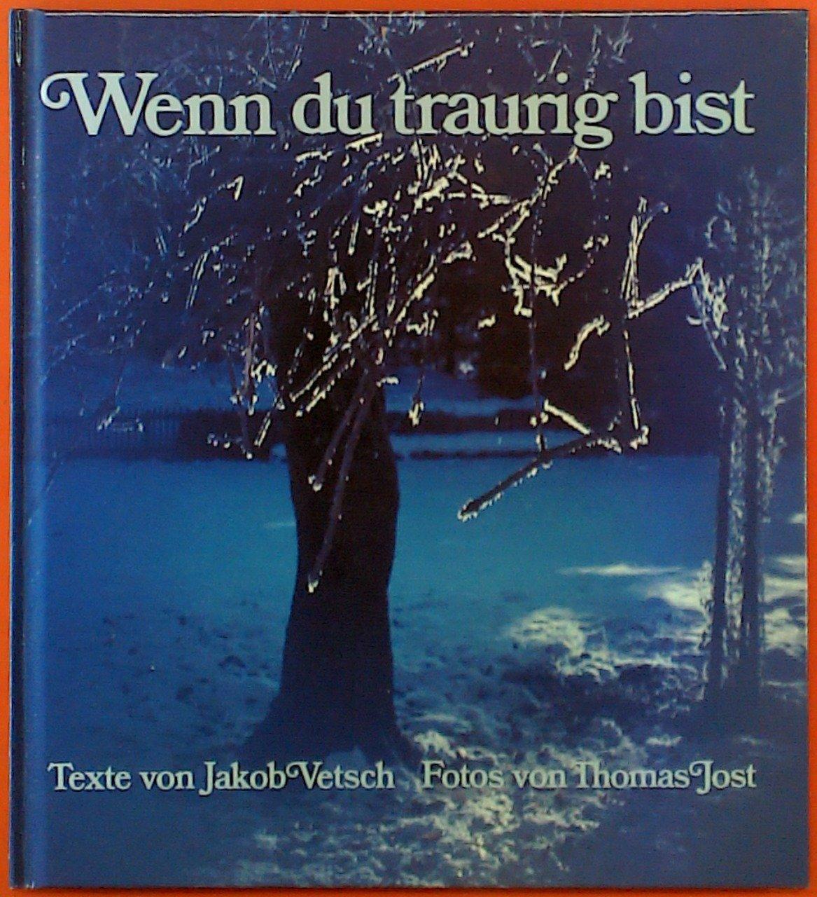 """""""Wenn du traurig bist. (Texte von Jakob Vetsch) - Buch"""