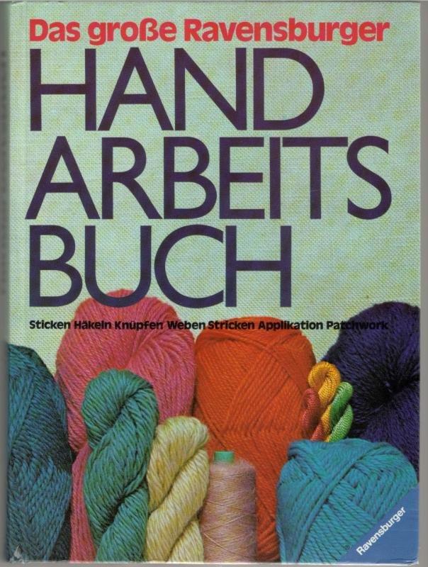 Das Grosse Ravensburger Handarbeitsbuch Sticken Häkeln Knüpfen