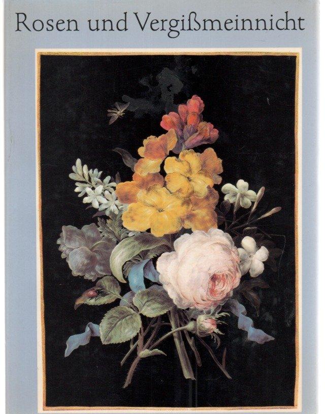 Rosen Und Vergißmeinnicht Blumen Und Sträuße Gedichte Und Erzählungen Mit 16 Farbigen Bildtafeln Nach Den Kostbaren Blumenbildern Von Barbara
