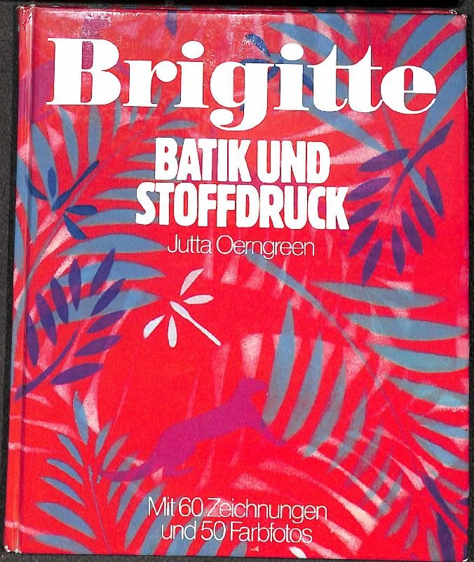 brigitte batik und stoffdruck mit einer schablone von jutta jutta oerngreen buch. Black Bedroom Furniture Sets. Home Design Ideas