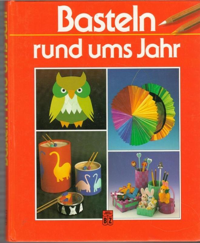 basteln rund ums jahr herausgegeben von inge uffelmann mit, Gartenarbeit ideen