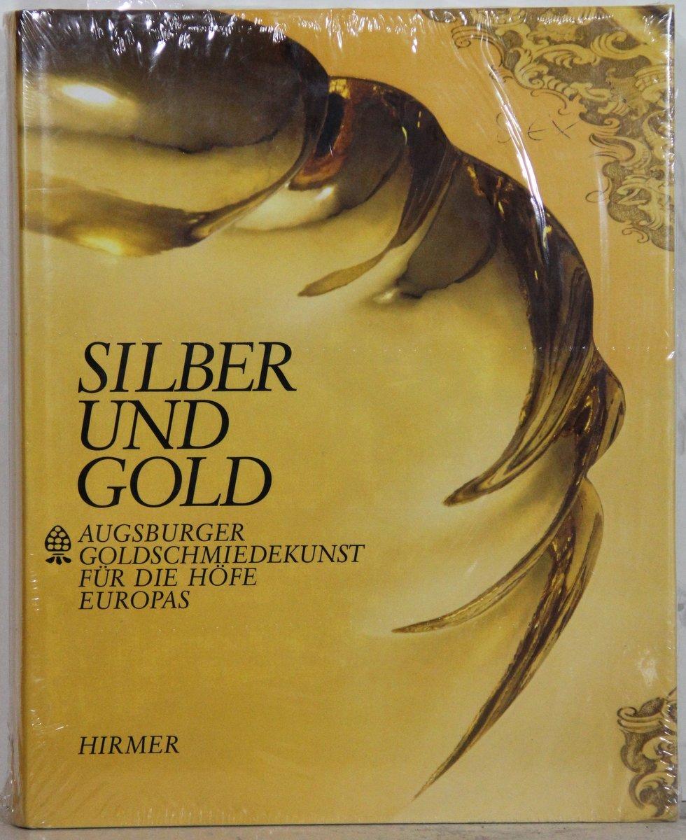 silber und gold augsburger goldschmiedekunst f r die b cher gebraucht antiquarisch neu. Black Bedroom Furniture Sets. Home Design Ideas