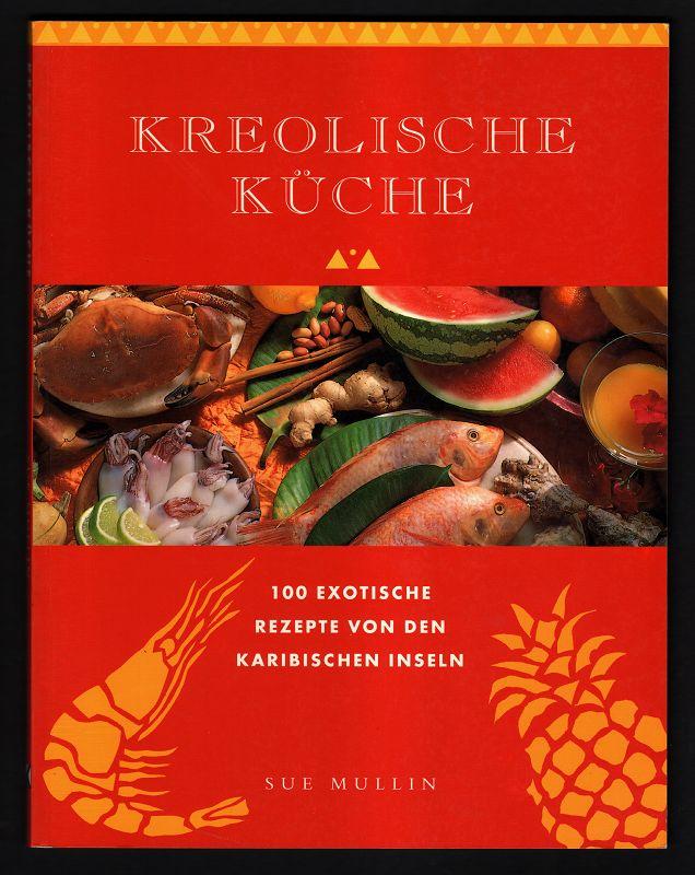 Kreolische Küche : 100 exotische Rezepte von den Karibischen Inseln.
