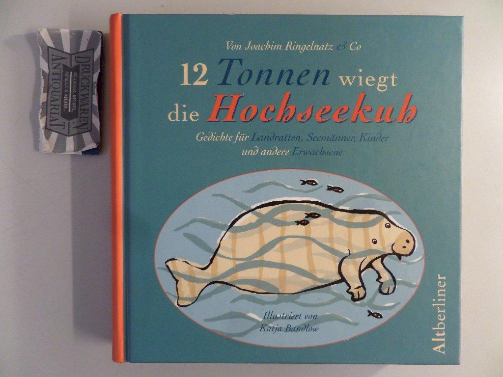 12 Tonnen Wiegt Die Hochseekuh Gedichte Für Landratten Seemänner Kinder Und Andere Erwachsene