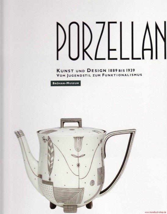 Porzellan - Kunst und Design 1889 bis 1939, Vom Jugendstil zum  Funktionalismus   Teil II: La Maison Moderne Paris bis Wien und Böhmen