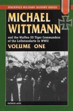 michael wittmann die tiger der ls ss adolf hitler erfolgreichster panzerkommandant des zweiten weltkrieges