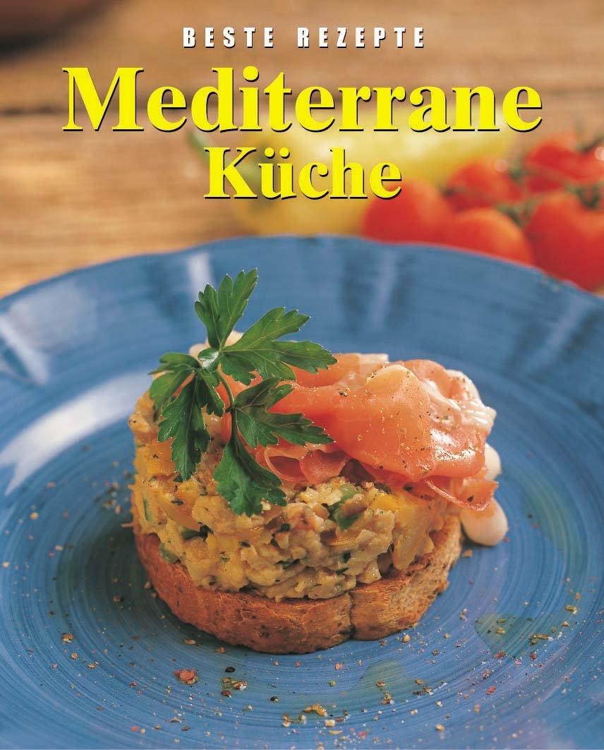 Mediterrane Küche - Beste Rezepte