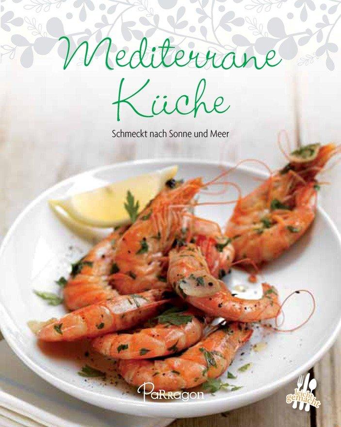 Leicht gemacht - 100 Rezepte - Mediterrane Küche - Schmeckt nach Sonne und  Meer