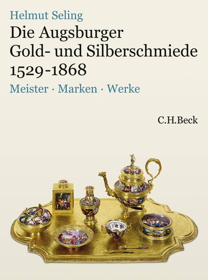 seling helmut die augsburger gold und silberschmiede 1529 1868 meister marken werke. Black Bedroom Furniture Sets. Home Design Ideas