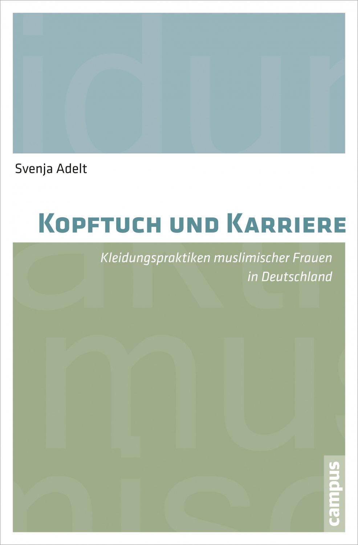 adelt svenja kopftuch und karriere kleidungspraktiken muslimischer frauen in deutschland. Black Bedroom Furniture Sets. Home Design Ideas