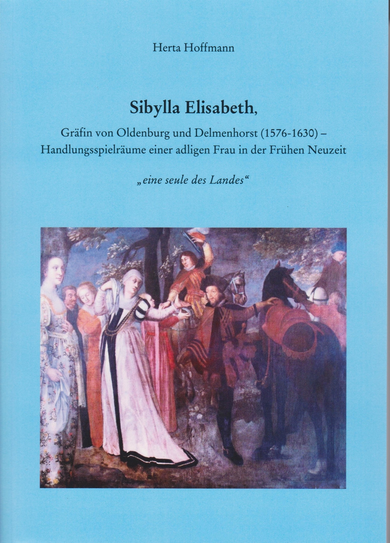 sibylla elisabeth, gräfin von oldenburg und delmenhorst (1576 -1630) -  handlungsspielräume einer adligen frau in der frühen neuzeit