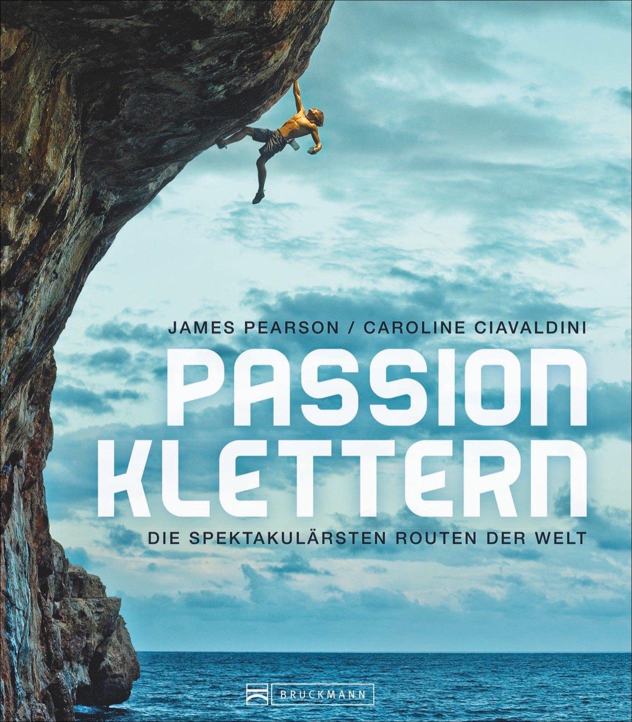 Passion Klettern   Die spektakulärsten Routen der Welt   James ...