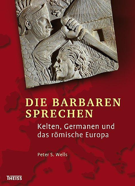 Die Barbaren sprechen - Kelten, Germanen und das römische Europa