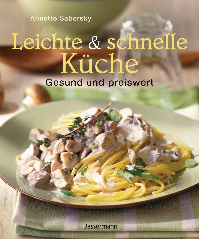Leichte und schnelle Küche - Gesunde und preiswerte Gerichte ...