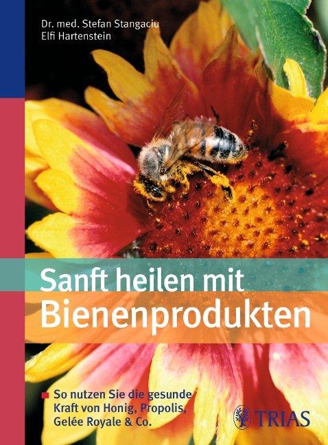 sanft heilen mit bienen produkten so nutzen sie die gesunde stefan stangaciu buch. Black Bedroom Furniture Sets. Home Design Ideas