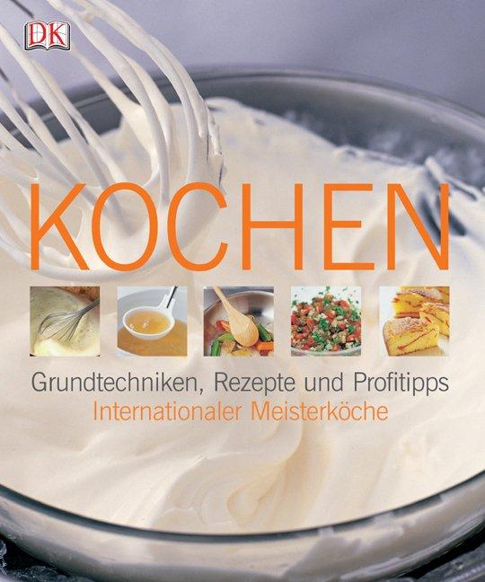 Jill Norman, Kochen: Grundtechniken Rezepte Und Profitipps