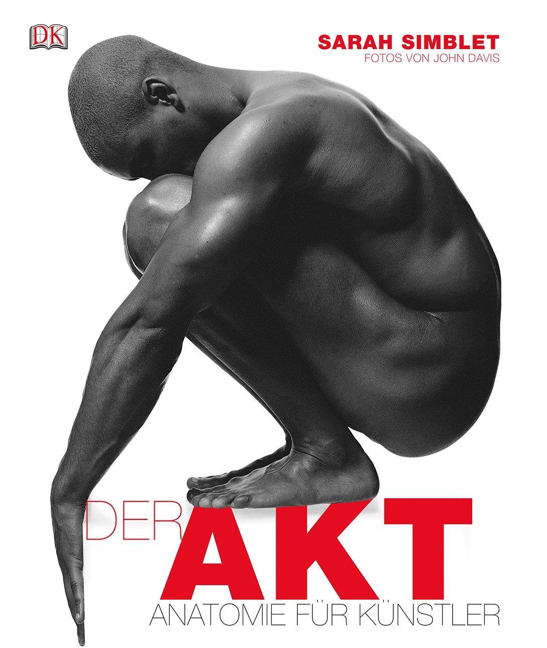 Der Akt: Anatomie für Künstler Sarah Simblet John Davis Kunst ...