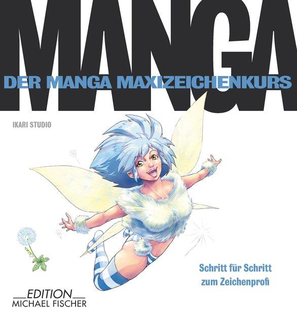 Der Manga Zeichenkurs Schritt Für Schritt Zum Zeichenprofi Der Manga Maxizeichenkurs Ikari Studio Malen Zeichnen Japan Mangaka Comics Profi Mangas