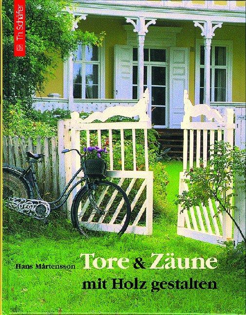 Tore Und Zäune Mit Holz Gestalten Gebundene Ausgabe Hans Mårtensson Autor Peter Müller Hans Martensson Gartenmöbel Holz Haus Heimwerken