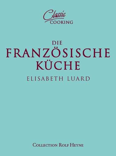 Classic Cooking Franzosische Kuche Uber 100 Klassische