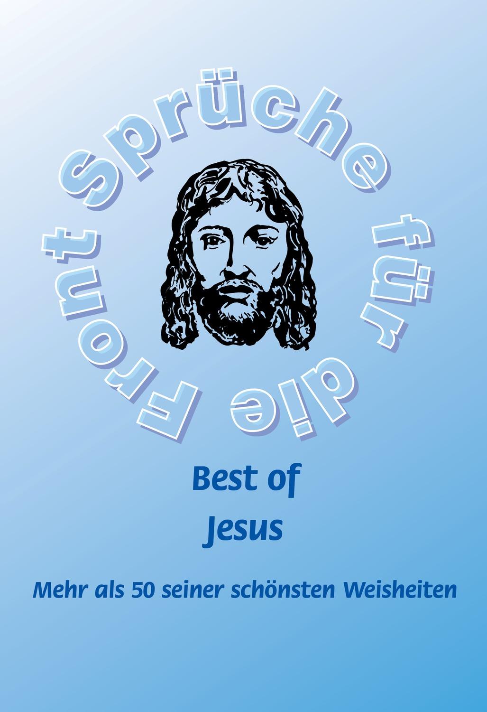 Best Of Jesus Mehr Als 50 Seiner Schönsten Weisheiten Band 19 Aus Der Reihe Sprüche Für Die Front Der Agroplant Gmbh